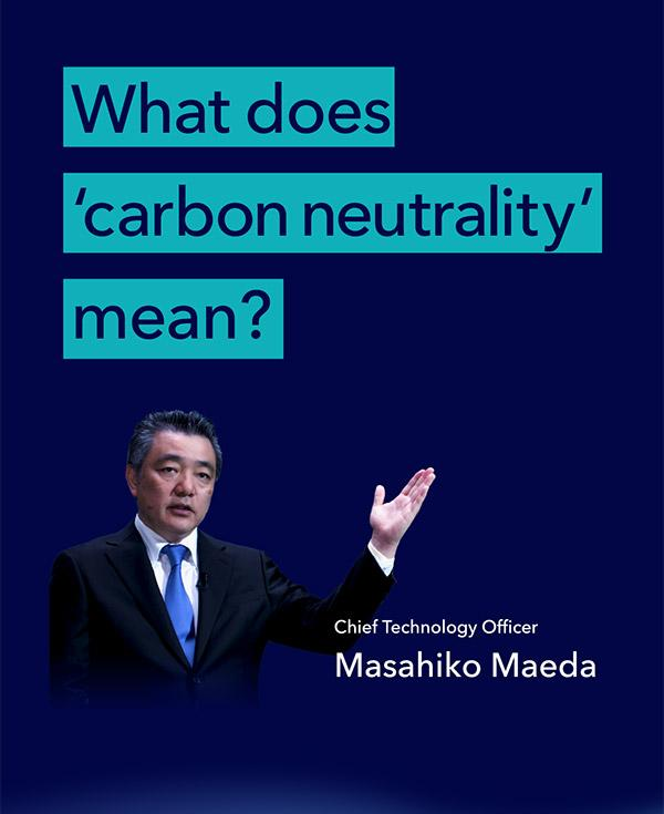 Masahiko Maeda, Toyota's Chief Technology Officer talked about carbon neutrality.